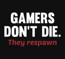 Gamers Don't Die. They Respawn. by DesignFactoryD