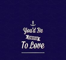 you'd be so easy to love. by makeemlaugh