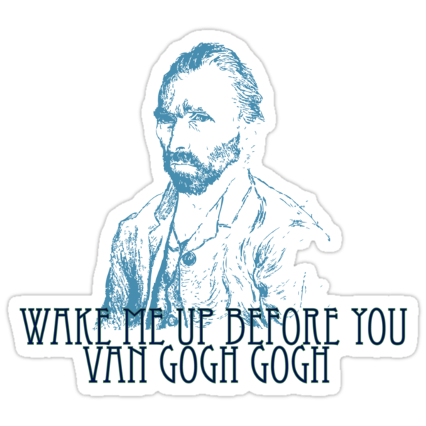 Wake Me Up Before You Van Gogh Gogh by Anglofile