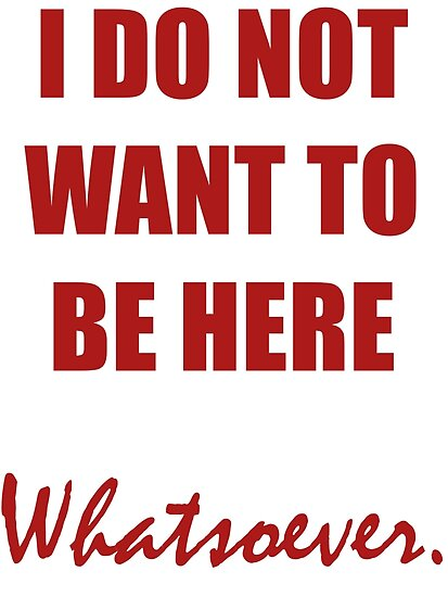 I Do Not Want to Be Here (Red) by Caitlin Dudley