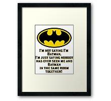 I'M not saying I'm Batman Framed Print