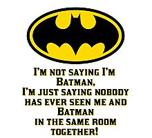 I'M not saying I'm Batman Photographic Print