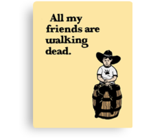 All My Friends Are Walking Dead Canvas Print