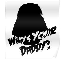 Who's Your Daddy? Darth Vader ;-) Poster
