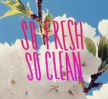 So Fresh So Clean by Leah Flores