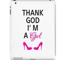 Thank God I am a girl iPad Case/Skin