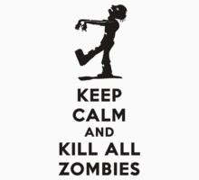 KEEP CALM KILL ALL ZOMBIES by zegodzila