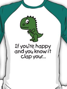 If you're happy and you know it clap your... T-Shirt