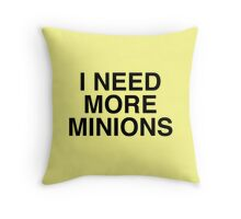 I Need More Minions Throw Pillow