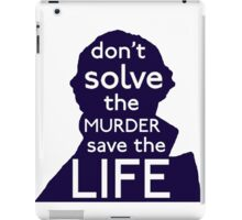 Don't Solve The Murder, Save The Life iPad Case/Skin
