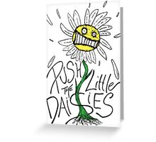 Push the Little Daisies Greeting Card