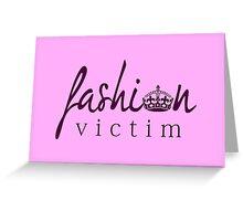 Fashion Victim 4 Greeting Card