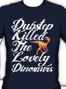 Dubstep Killed The Lovely Dinosaurs T-Shirt