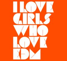 I Love Girls Who Love EDM (Electronic Dance Music) Kids Clothes