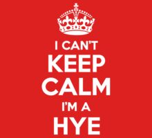 I can't keep calm, Im a HYE by icant