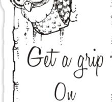 Get   grip on yourself Sticker