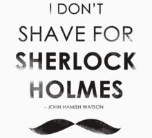 I DON'T SHAVE FOR SHERLOCK HOLMES by Redsdesign