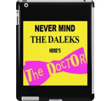 Never Mind The Daleks... iPad Case/Skin