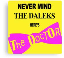 Never Mind The Daleks... Canvas Print