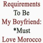 Requirements To Be My Boyfriend: *Must Love Morocco  by supernova23