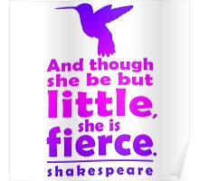 And though she be but little, she is fierce. Poster