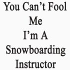 You Can't Fool Me I'm A Snowboarding Instructor  by supernova23