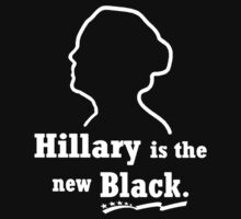 Hillary is the new Black by Paducah