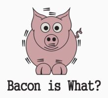 Bacon is What by Paducah