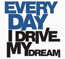 Every day i drive my dream (1) by PlanDesigner