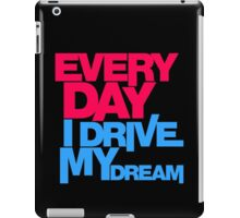 Every day i drive my dream (3) iPad Case/Skin