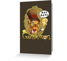 Gentlemon: Rai say! Greeting Card