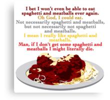 I Need Spaghetti Canvas Print
