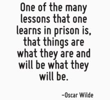 One of the many lessons that one learns in prison is, that things are what they are and will be what they will be. by quote