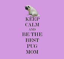Keep Calm and Be The Best Pug Mom  by Patricia Barmatz