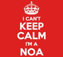 I can't keep calm, Im a NOA by icant