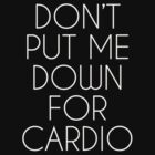 Don't Put Me Down For Cardio.  by Clothos & Co.