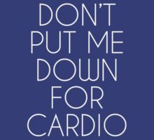 Don't Put Me Down For Cardio.  by Articles & Anecdotes