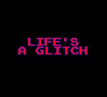 Life's a Glitch by BPMango