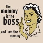 The mommy is the boss and I am the mommy! by MrFaulbaum