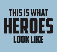 This Is What Heroes Look Like by DesignFactoryD