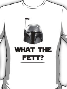 What The Fett? - B/W T-Shirt