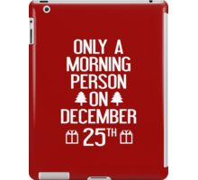 Only A Morning Person On December 25th iPad Case/Skin