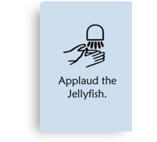 Applaud the Jellyfish Canvas Print