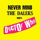 Never Mind The Daleks, Here's Doctor Who by ixrid