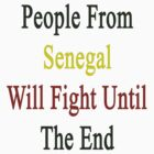 People From Senegal Will Fight Until The End  by supernova23