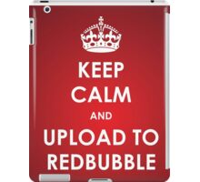 Keep Calm and Upload to RedBubble iPad Case/Skin