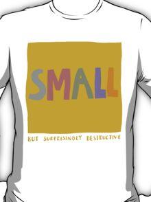 small but surprisingly destructive T-Shirt