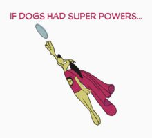 If Dogs Had Super Powers T Shirt by wordsonashirt