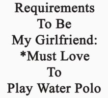 Requirements To Be My Girlfriend: *Must Love To Play Water Polo  by supernova23