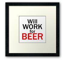 Will work for beer Framed Print